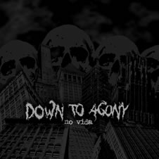 Down to Agony - No vida